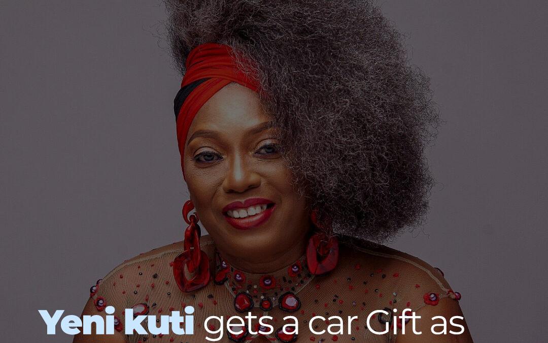 YENI KUTI GETS A CAR GIFT AS SHE CLOCKS 60