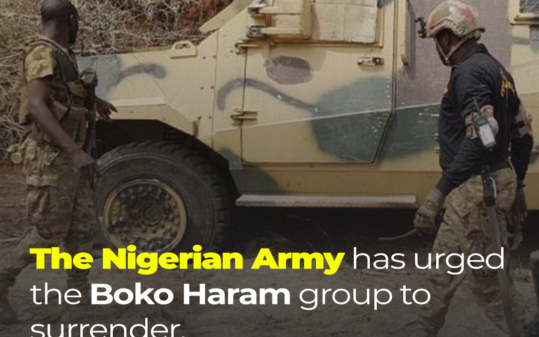 Nigerian Army urges Boko Haram to surrender.