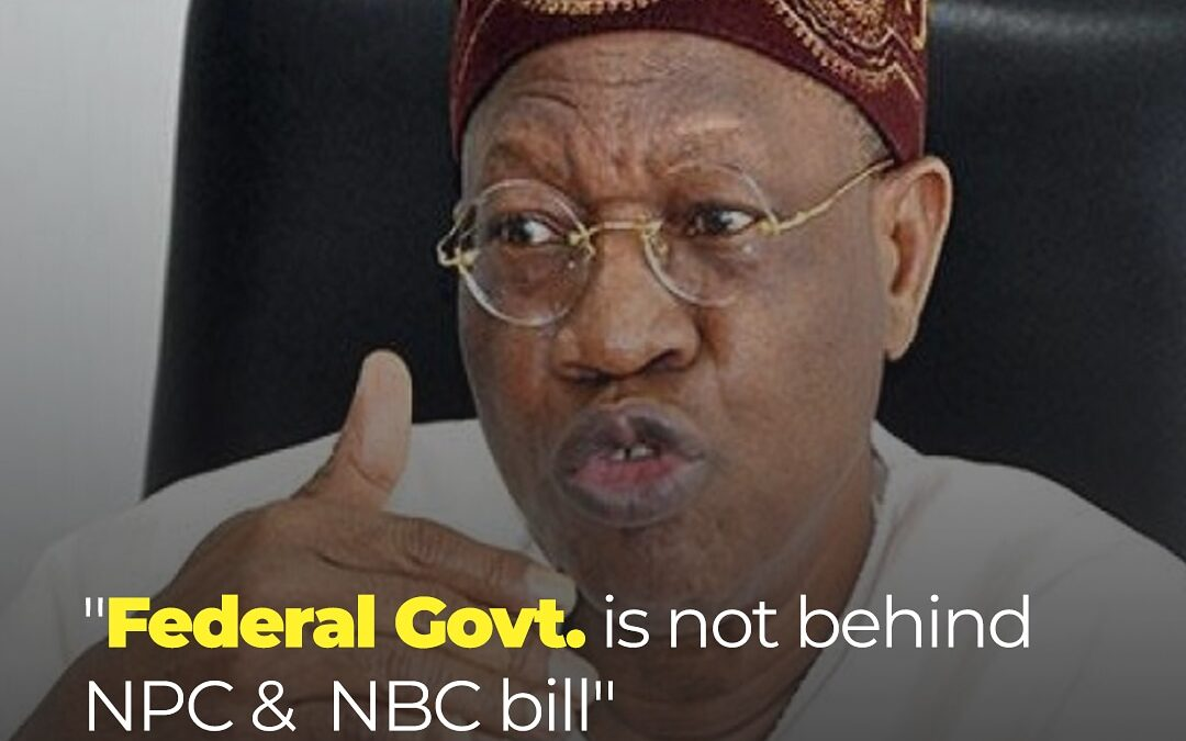 Lai Mohammed: Federal Govt. is not behind NPC &  NBC bill.