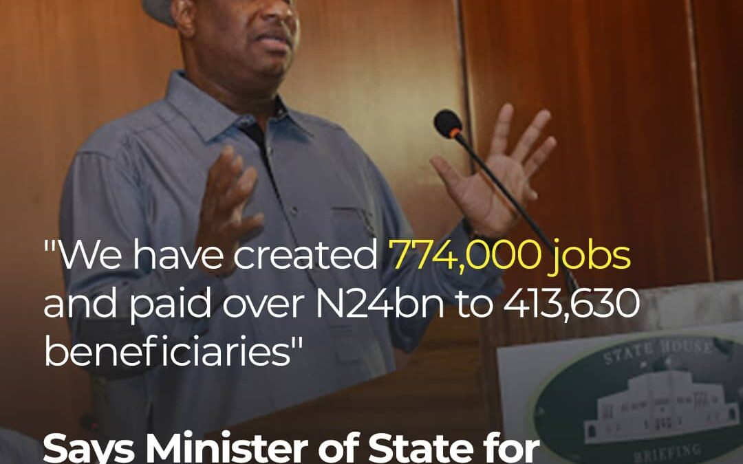 """""""We created 774,000 jobs and paid over N24bn to 413,630 beneficiaries""""- Minister of State for Labour and Employment."""